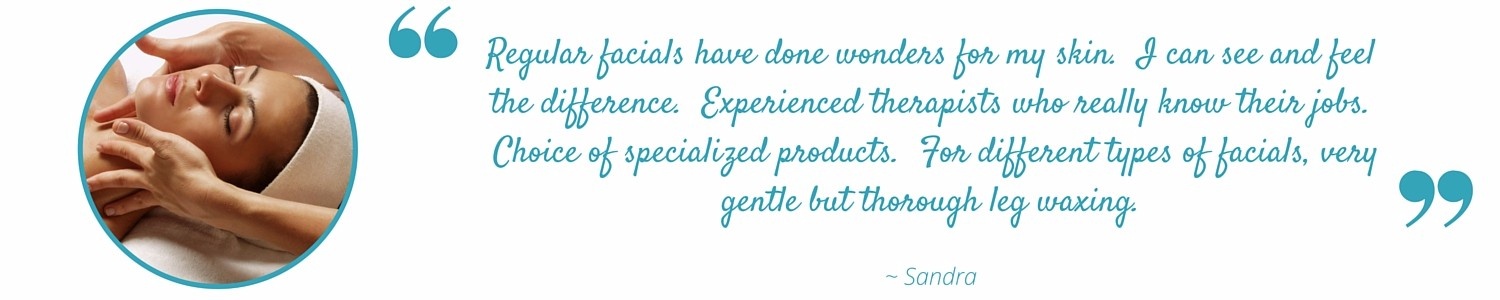 Regular facials done wonders for my skin.  Feel the difference. Experienced therapists. Different types of facials, very gentle but very thorough.